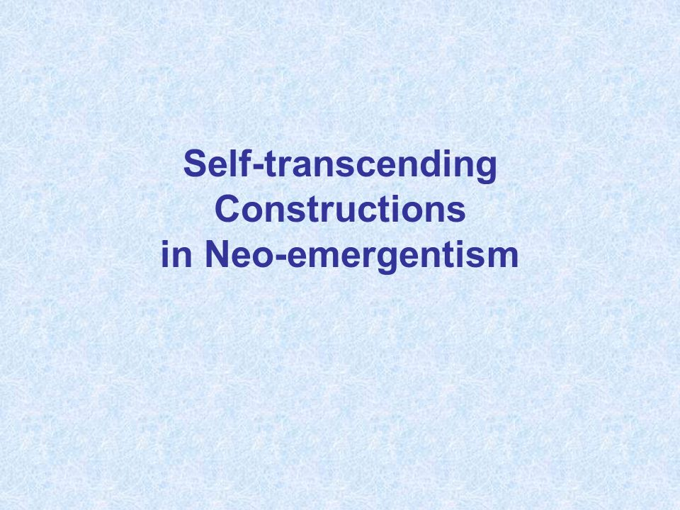 Self-transcending Constructions in Neo-emergentism