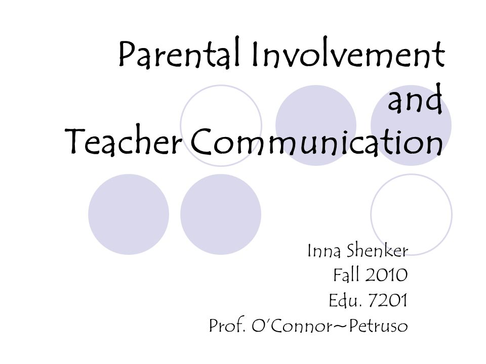 Parental Involvement and Teacher Communication Inna Shenker Fall 2010 Edu. 7201 Prof. OConnor~Petruso