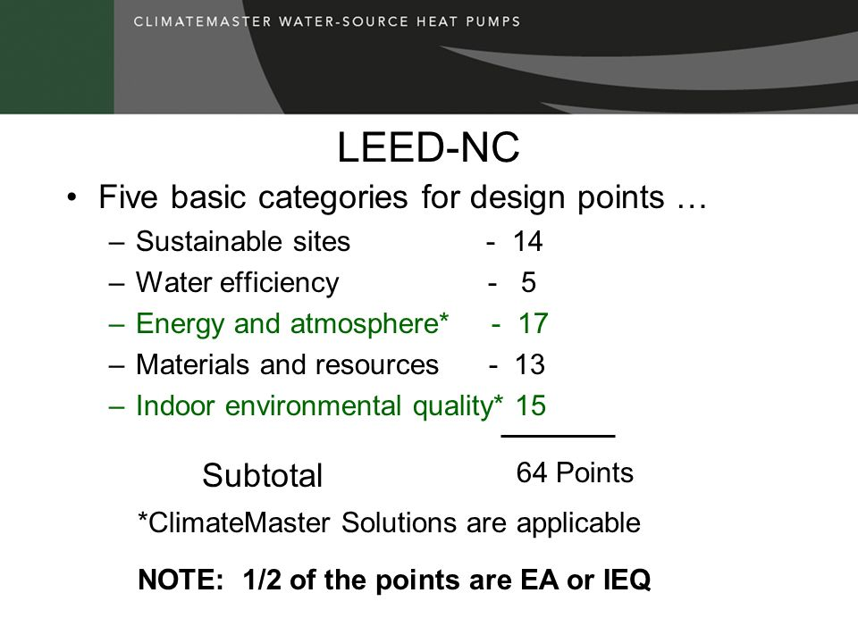 LEED-NC Five basic categories for design points … –Sustainable sites - 14 –Water efficiency - 5 –Energy and atmosphere* - 17 –Materials and resources