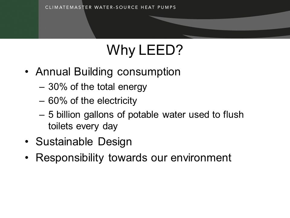 Goals and Benefits The goals of the LEED program include –Reduced or neutralized first costs –Enhanced asset value/increased profits –Optimized life cycle economic performance Economic benefits include –Improved productivity –Reduced liability