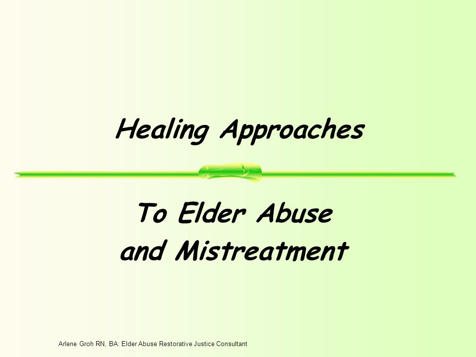 Arlene Groh RN, BA: Elder Abuse Restorative Justice Consultant Healing Approaches To Elder Abuse and Mistreatment