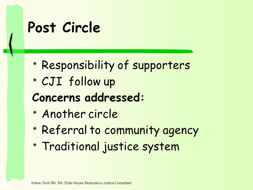 Arlene Groh RN, BA: Elder Abuse Restorative Justice Consultant Post Circle Responsibility of supporters CJI follow up Concerns addressed: Another circ