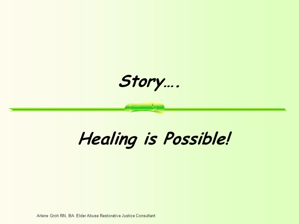 Arlene Groh RN, BA: Elder Abuse Restorative Justice Consultant Story…. Healing is Possible!
