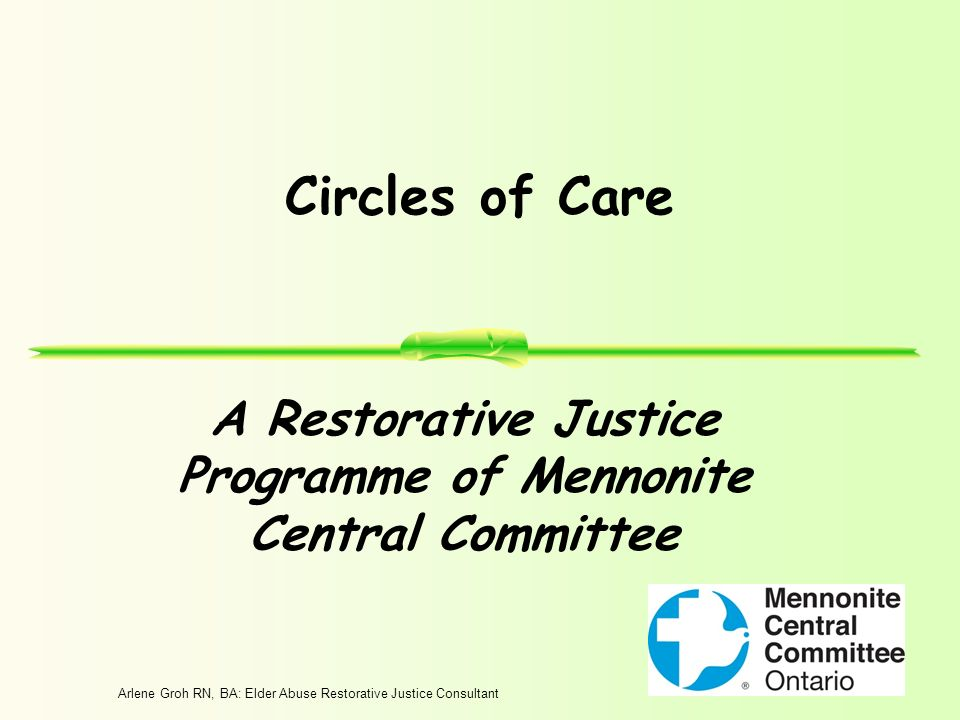 Arlene Groh RN, BA: Elder Abuse Restorative Justice Consultant Circles of Care A Restorative Justice Programme of Mennonite Central Committee