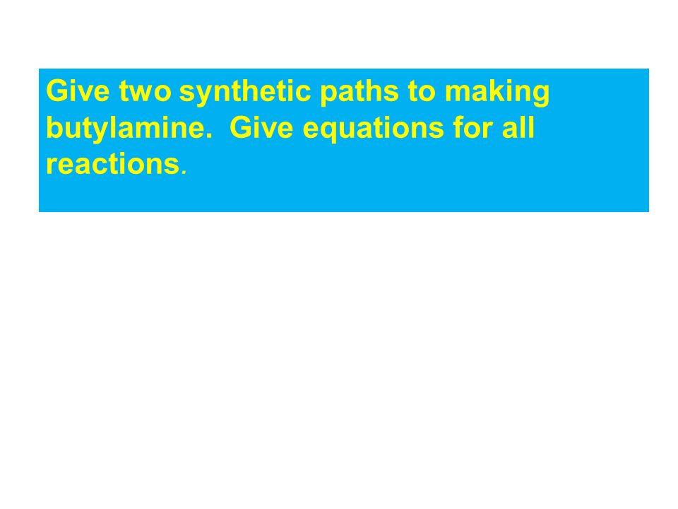 Give two synthetic paths to making butylamine. Give equations for all reactions.