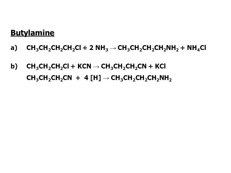 Butylamine a)CH 3 CH 2 CH 2 CH 2 Cl + 2 NH 3 CH 3 CH 2 CH 2 CH 2 NH 2 + NH 4 Cl b)CH 3 CH 2 CH 2 Cl + KCN CH 3 CH 2 CH 2 CN + KCl CH 3 CH 2 CH 2 CN +