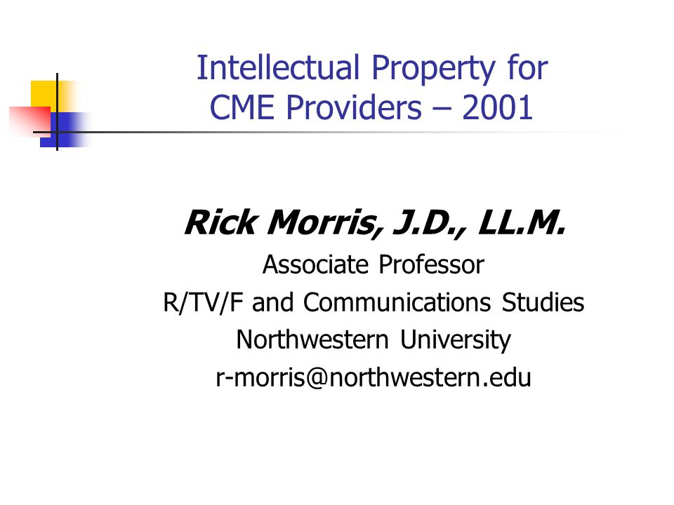 Intellectual Property for CME Providers – 2001 Rick Morris, J.D., LL.M.