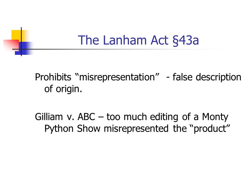 The Lanham Act §43a Prohibits misrepresentation - false description of origin.