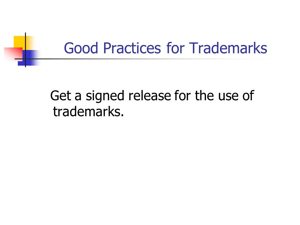 Good Practices for Trademarks Get a signed release for the use of trademarks.