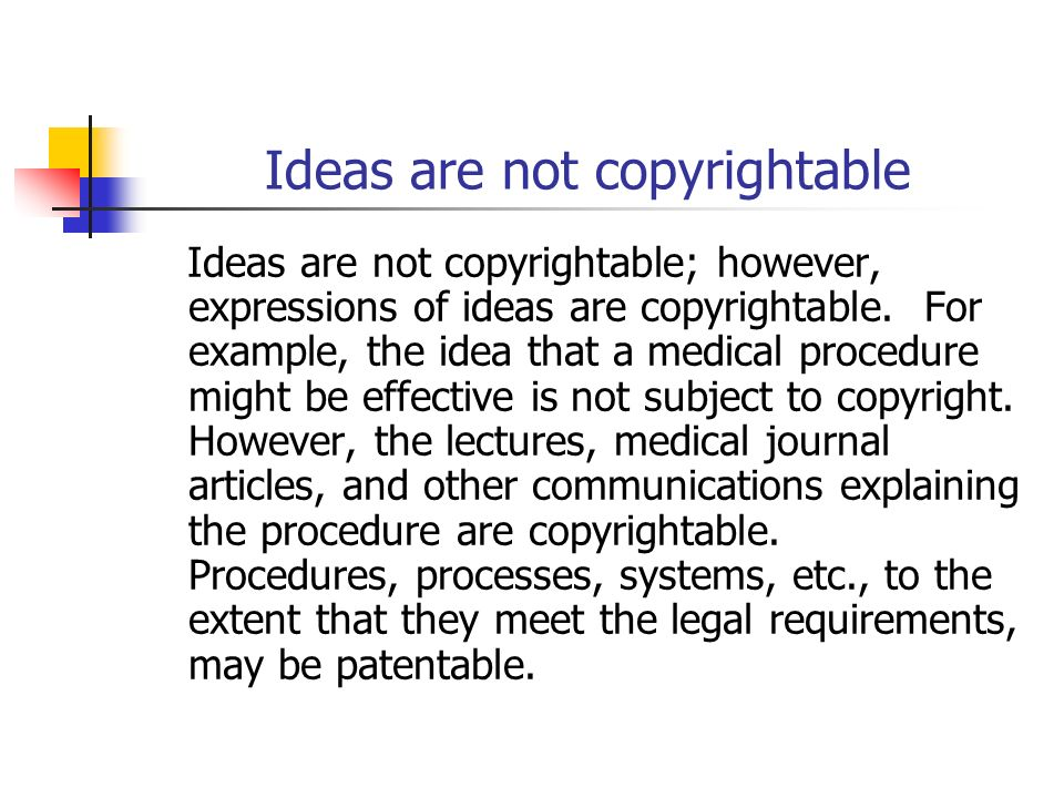 Ideas are not copyrightable Ideas are not copyrightable; however, expressions of ideas are copyrightable.