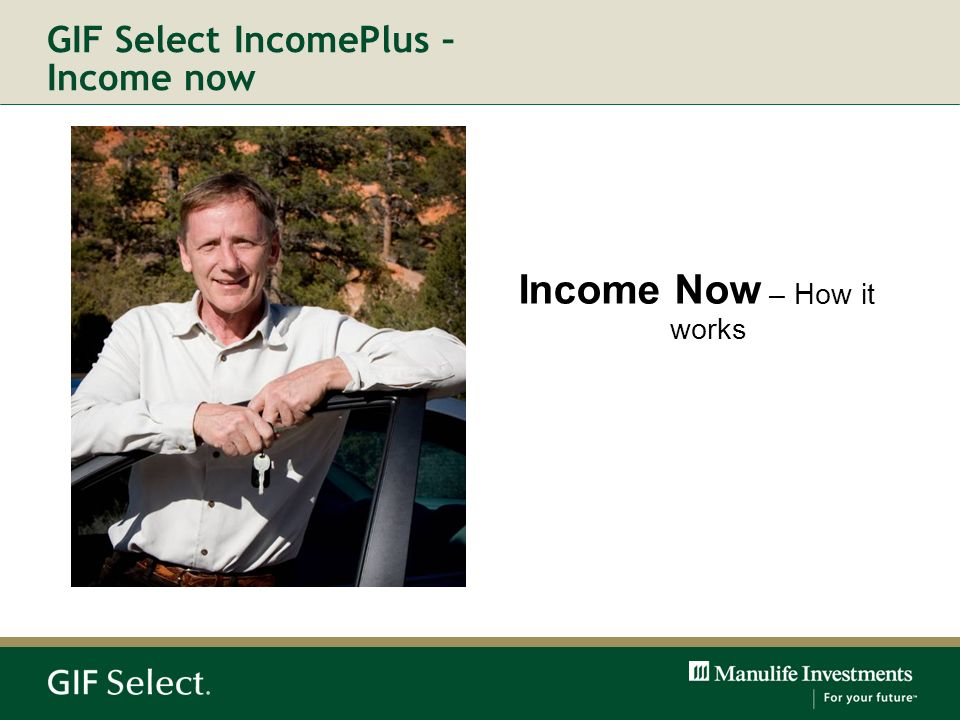 GIF Select IncomePlus – Income now Income Now – How it works