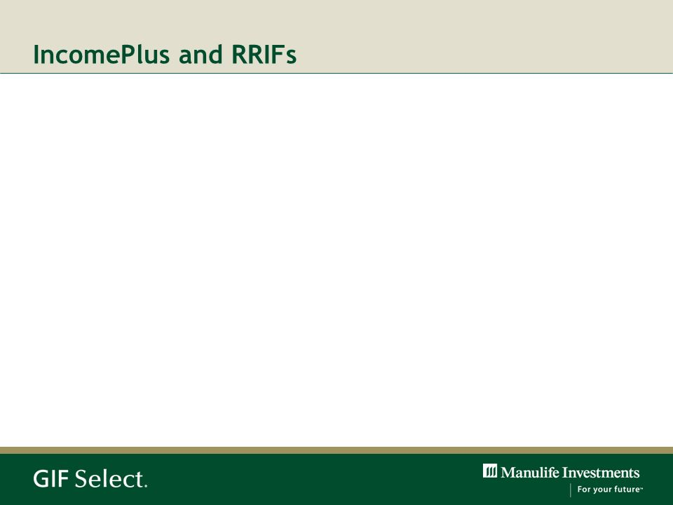 IncomePlus and RRIFs