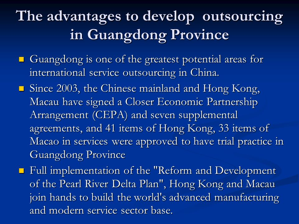 The advantages to develop outsourcing in Guangdong Province Guangdong is one of the greatest potential areas for international service outsourcing in China.