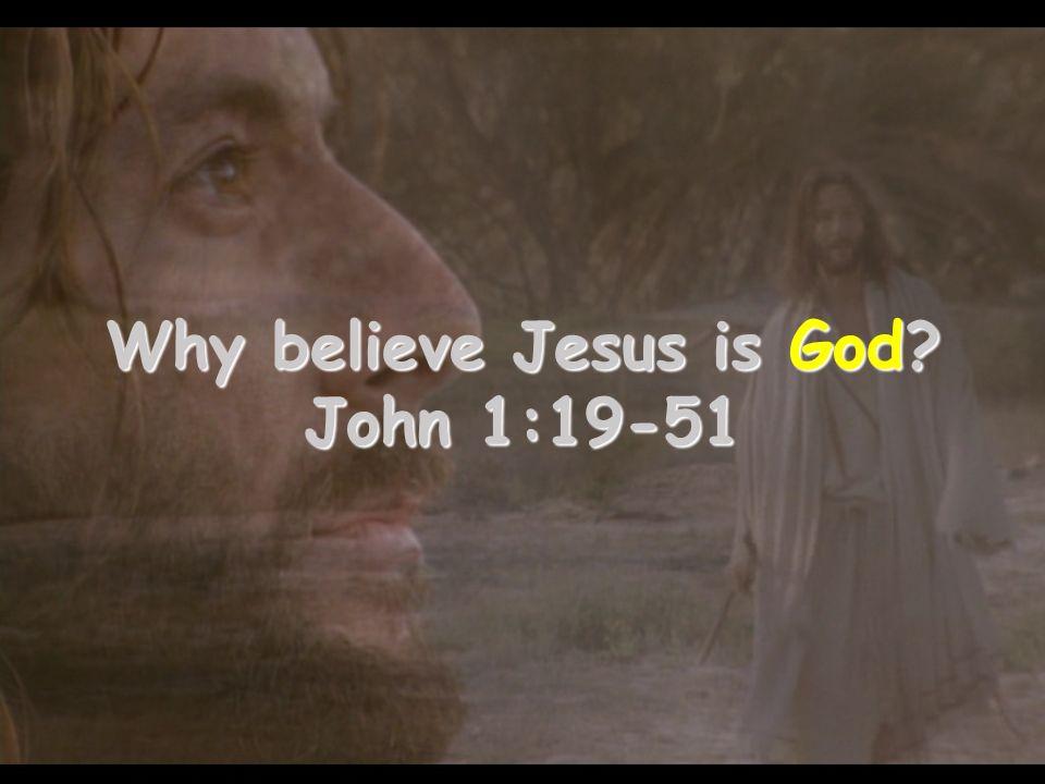 Why believe Jesus is God? John 1:19-51