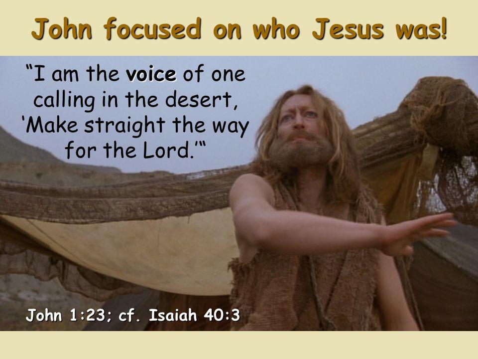 John focused on who Jesus was.