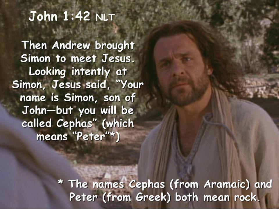 John 1:42 NLT Then Andrew brought Simon to meet Jesus.