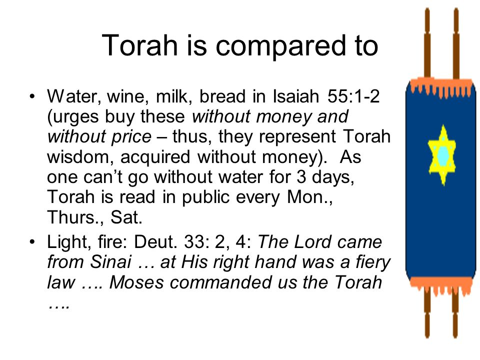 Torah is compared to Water, wine, milk, bread in Isaiah 55:1-2 (urges buy these without money and without price – thus, they represent Torah wisdom, a