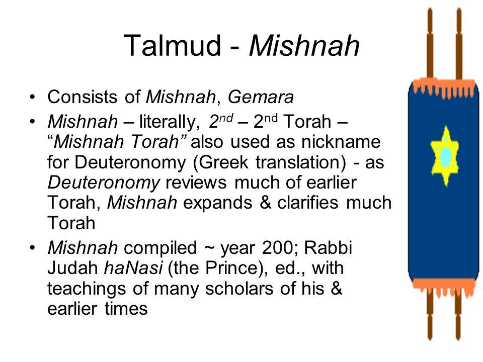 Talmud - Mishnah Consists of Mishnah, Gemara Mishnah – literally, 2 nd – 2 nd Torah –Mishnah Torah also used as nickname for Deuteronomy (Greek transl
