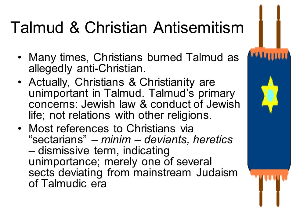 Talmud & Christian Antisemitism Many times, Christians burned Talmud as allegedly anti-Christian. Actually, Christians & Christianity are unimportant