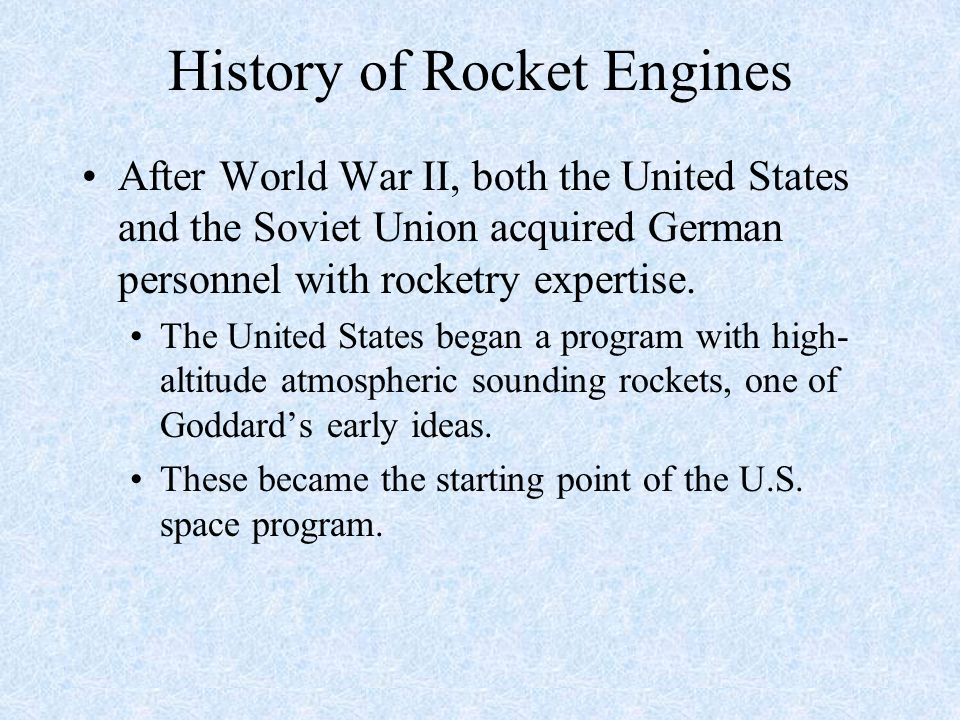 History of Rocket Engines After World War II, both the United States and the Soviet Union acquired German personnel with rocketry expertise. The Unite