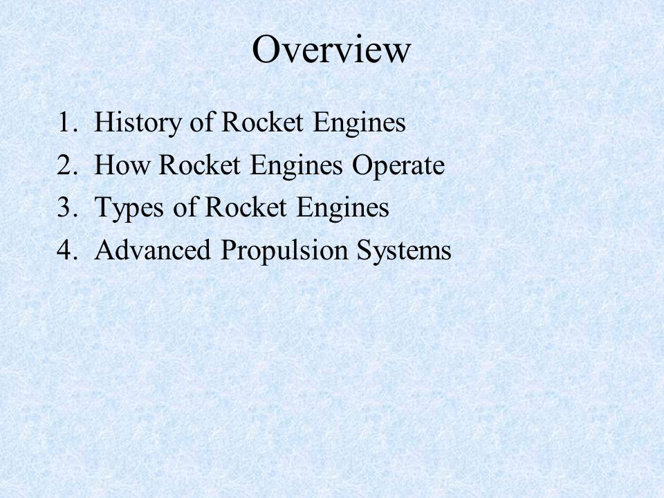Overview 1. History of Rocket Engines 2. How Rocket Engines Operate 3. Types of Rocket Engines 4. Advanced Propulsion Systems