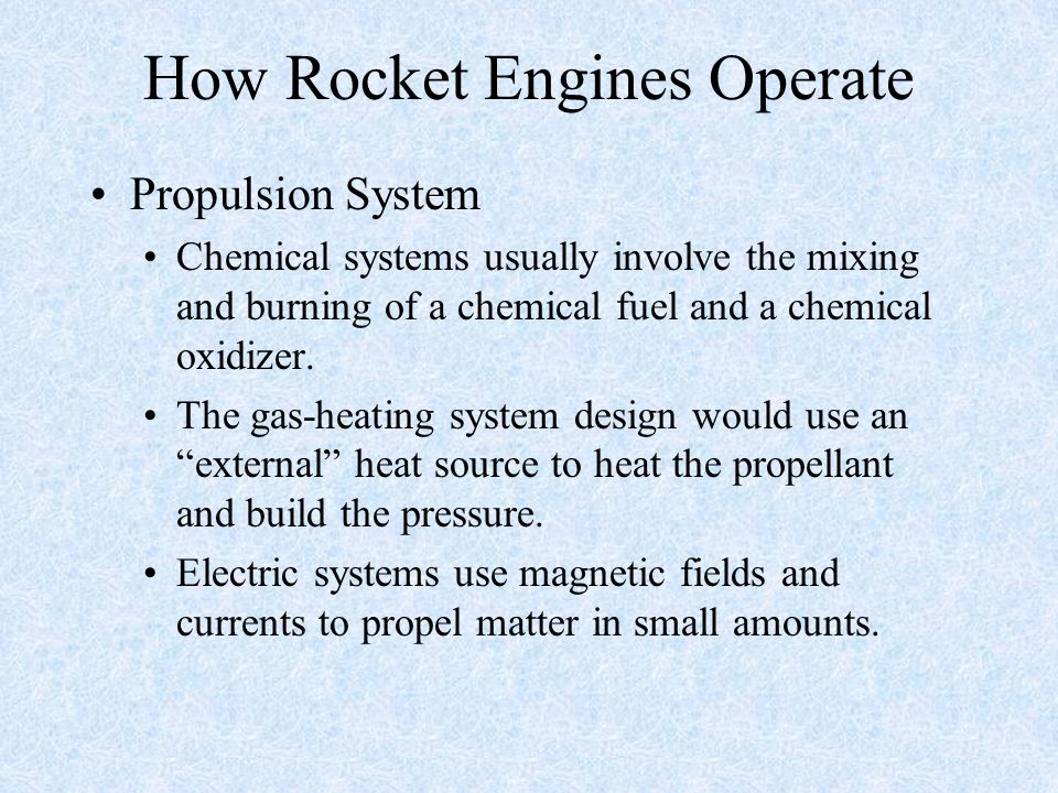 How Rocket Engines Operate Propulsion System Chemical systems usually involve the mixing and burning of a chemical fuel and a chemical oxidizer. The g