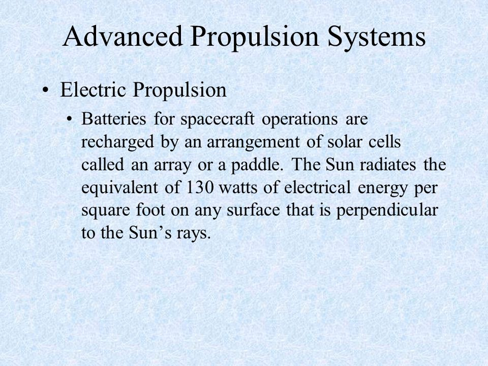 Advanced Propulsion Systems Electric Propulsion Batteries for spacecraft operations are recharged by an arrangement of solar cells called an array or
