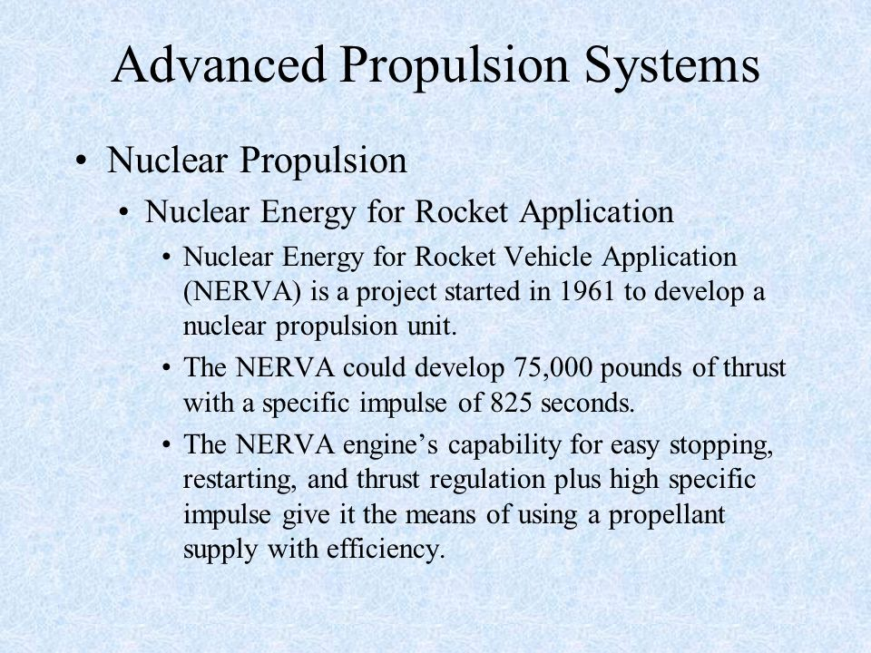 Advanced Propulsion Systems Nuclear Propulsion Nuclear Energy for Rocket Application Nuclear Energy for Rocket Vehicle Application (NERVA) is a projec