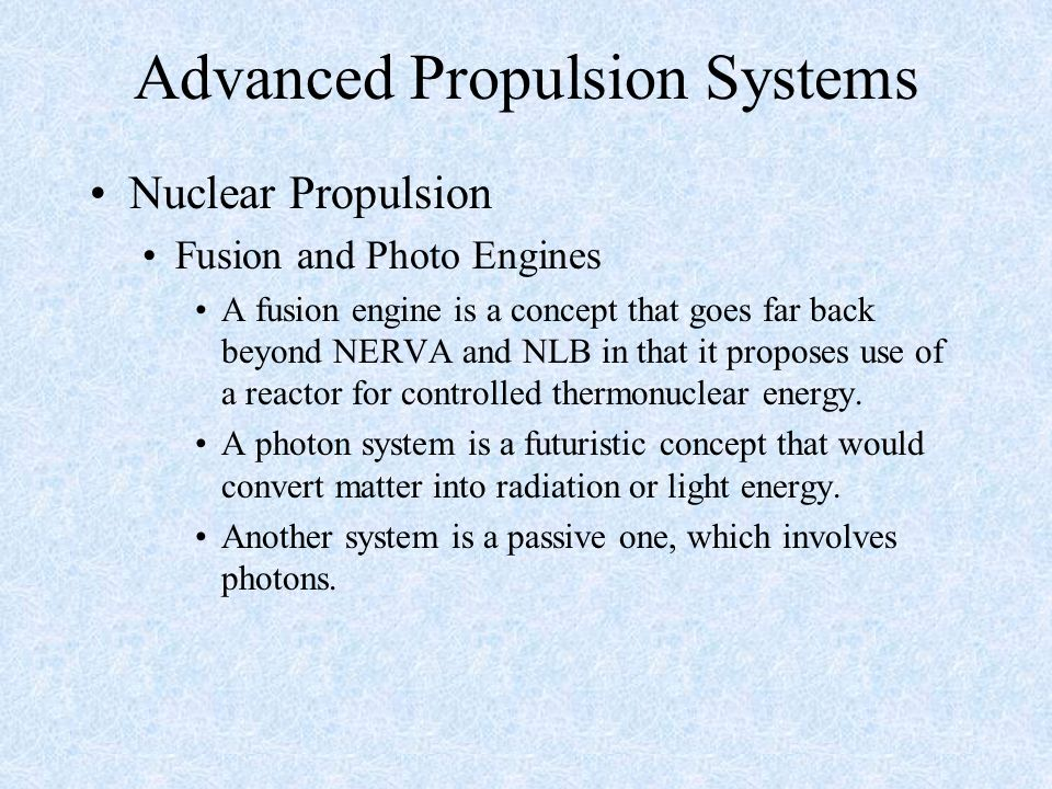 Advanced Propulsion Systems Nuclear Propulsion Fusion and Photo Engines A fusion engine is a concept that goes far back beyond NERVA and NLB in that i