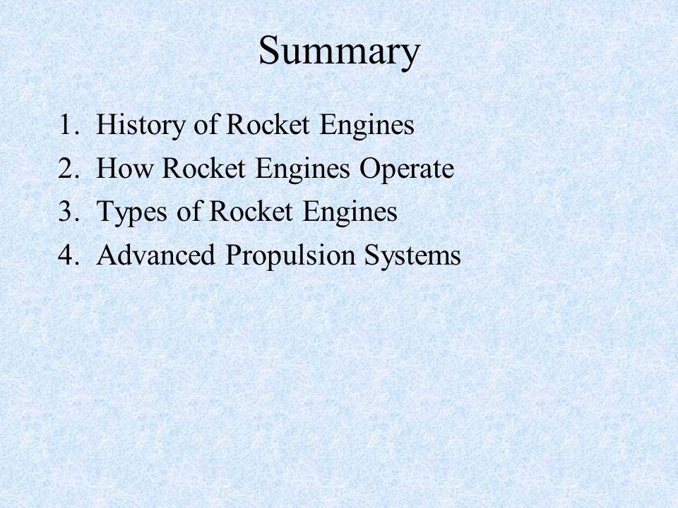 Summary 1. History of Rocket Engines 2. How Rocket Engines Operate 3. Types of Rocket Engines 4. Advanced Propulsion Systems