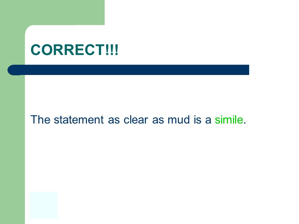 CORRECT!!! The statement as clear as mud is a simile.