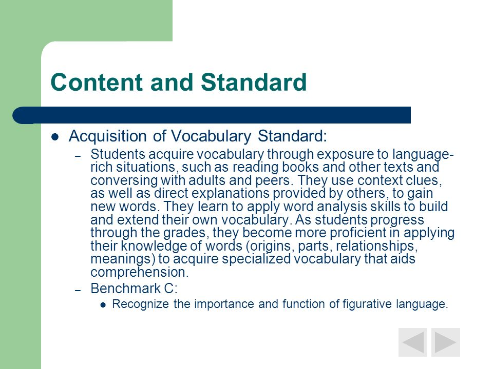 Content and Standard Acquisition of Vocabulary Standard: – Students acquire vocabulary through exposure to language- rich situations, such as reading