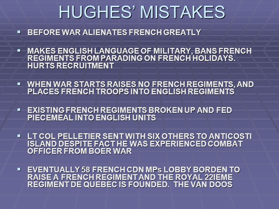 HUGHES MISTAKES BEFORE WAR ALIENATES FRENCH GREATLY BEFORE WAR ALIENATES FRENCH GREATLY MAKES ENGLISH LANGUAGE OF MILITARY, BANS FRENCH REGIMENTS FROM PARADING ON FRENCH HOLIDAYS.