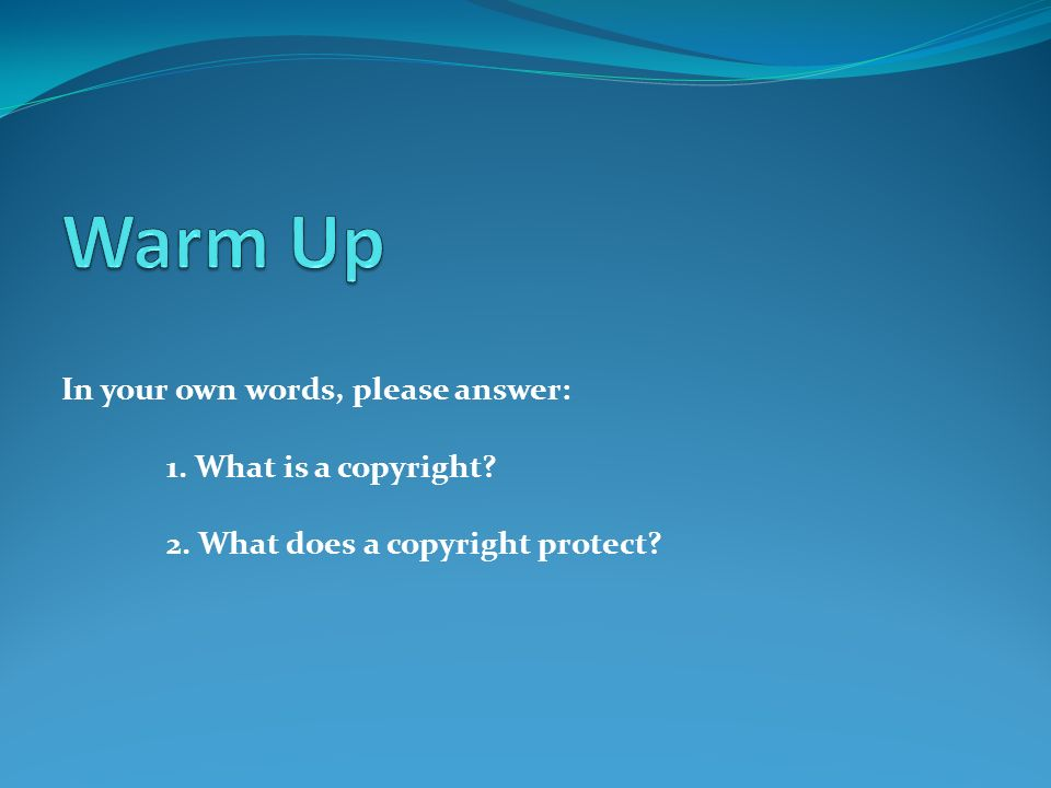 In your own words, please answer: 1. What is a copyright 2. What does a copyright protect