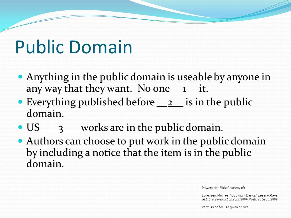 Public Domain Anything in the public domain is useable by anyone in any way that they want.