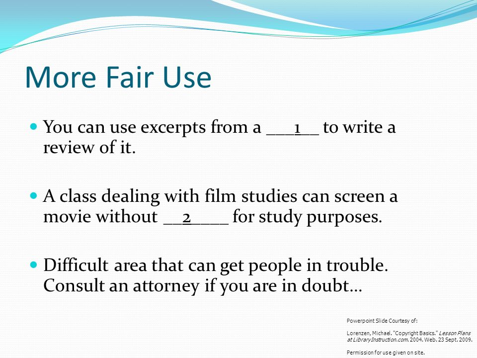 More Fair Use You can use excerpts from a ___1__ to write a review of it.