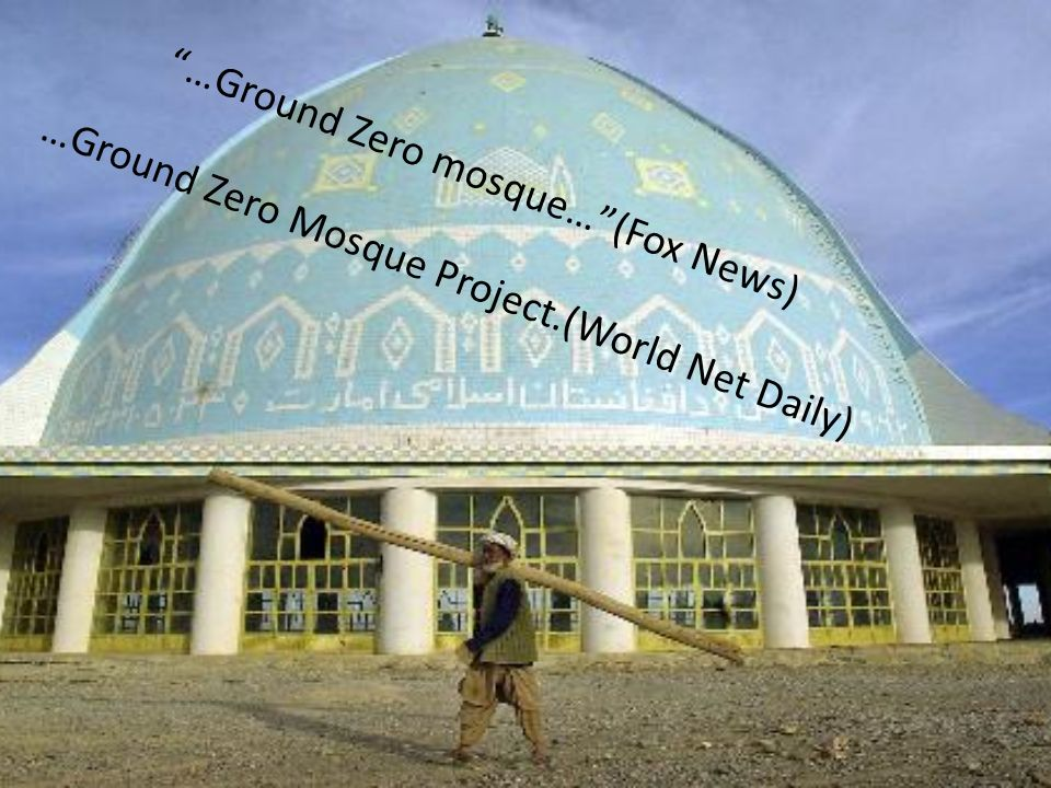 …Ground Zero mosque…(Fox News) …Ground Zero Mosque Project.(World Net Daily)