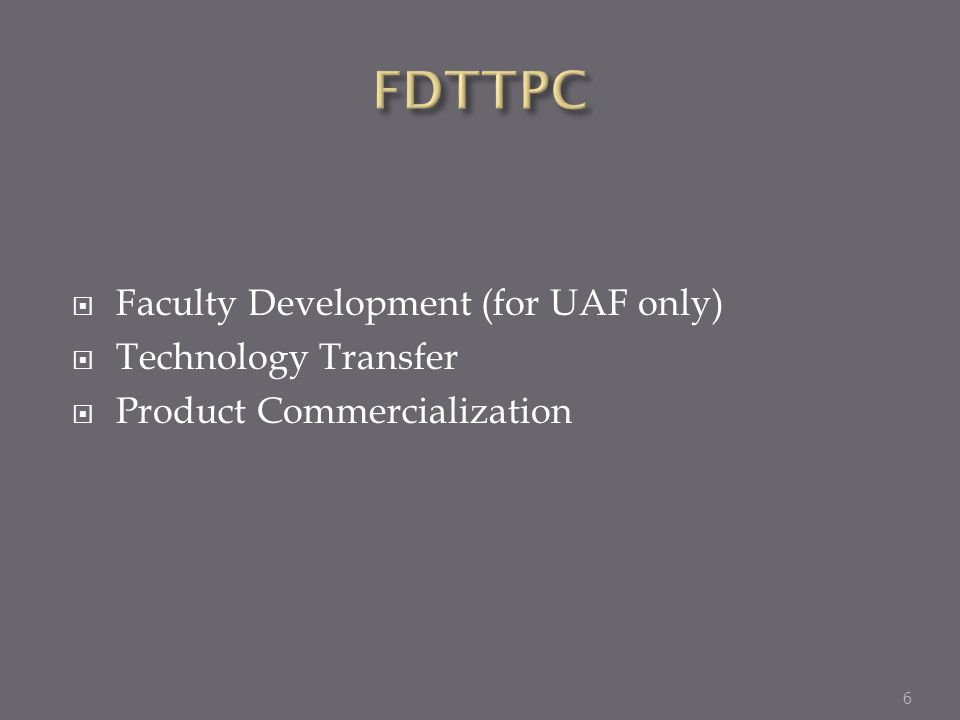 Faculty Development (for UAF only) Technology Transfer Product Commercialization 6