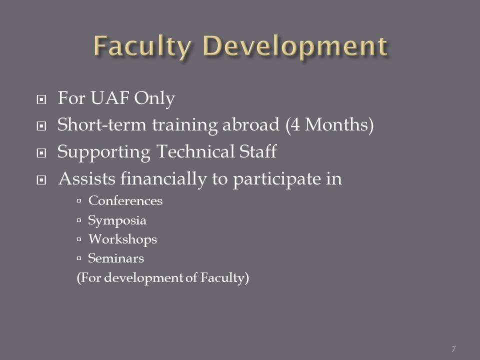 For UAF Only Short-term training abroad (4 Months) Supporting Technical Staff Assists financially to participate in Conferences Symposia Workshops Sem
