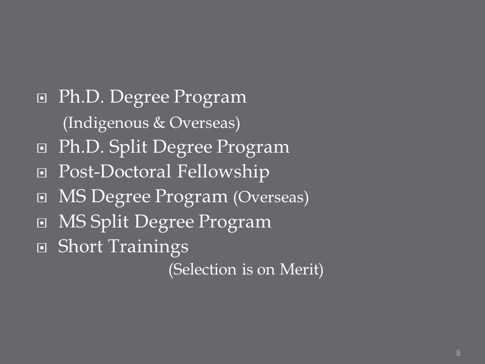 Ph.D. Degree Program (Indigenous & Overseas) Ph.D. Split Degree Program Post-Doctoral Fellowship MS Degree Program (Overseas) MS Split Degree Program
