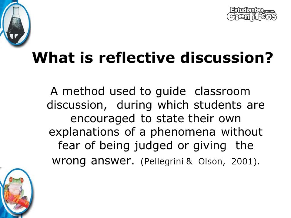 A method used to guide classroom discussion, during which students are encouraged to state their own explanations of a phenomena without fear of being judged or giving the wrong answer.