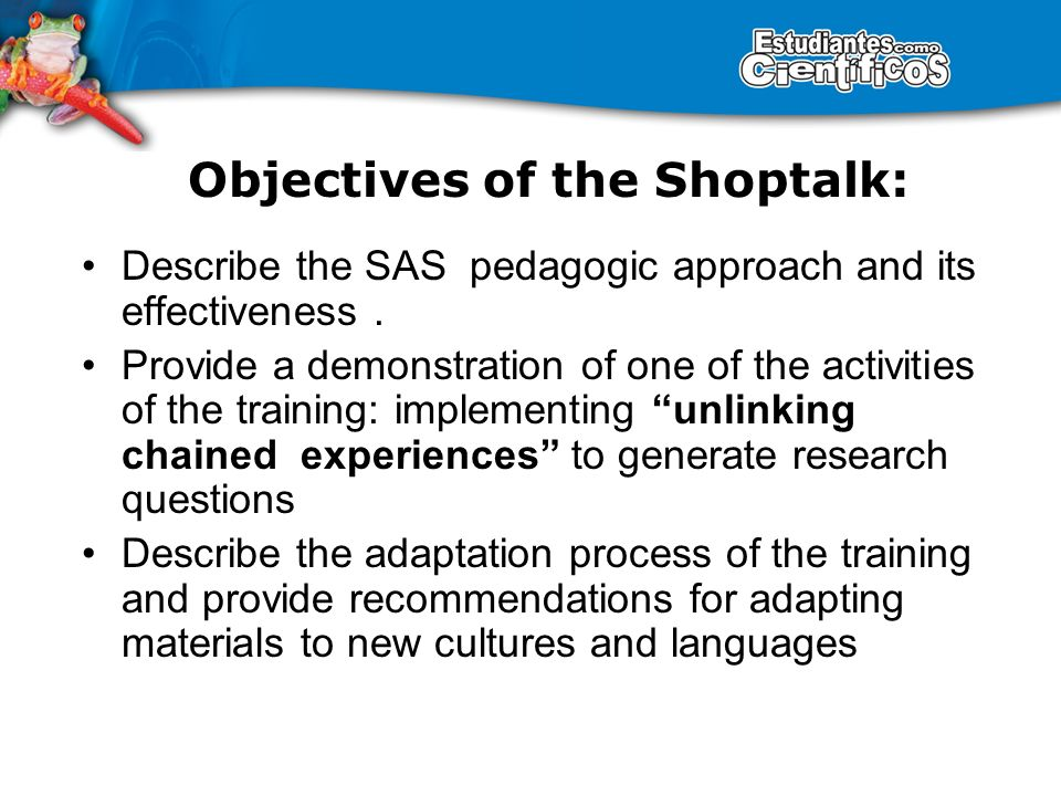 Objectives of the Shoptalk: Describe the SAS pedagogic approach and its effectiveness.