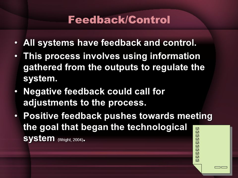 Feedback/Control All systems have feedback and control.All systems have feedback and control. This process involves using information gathered from th