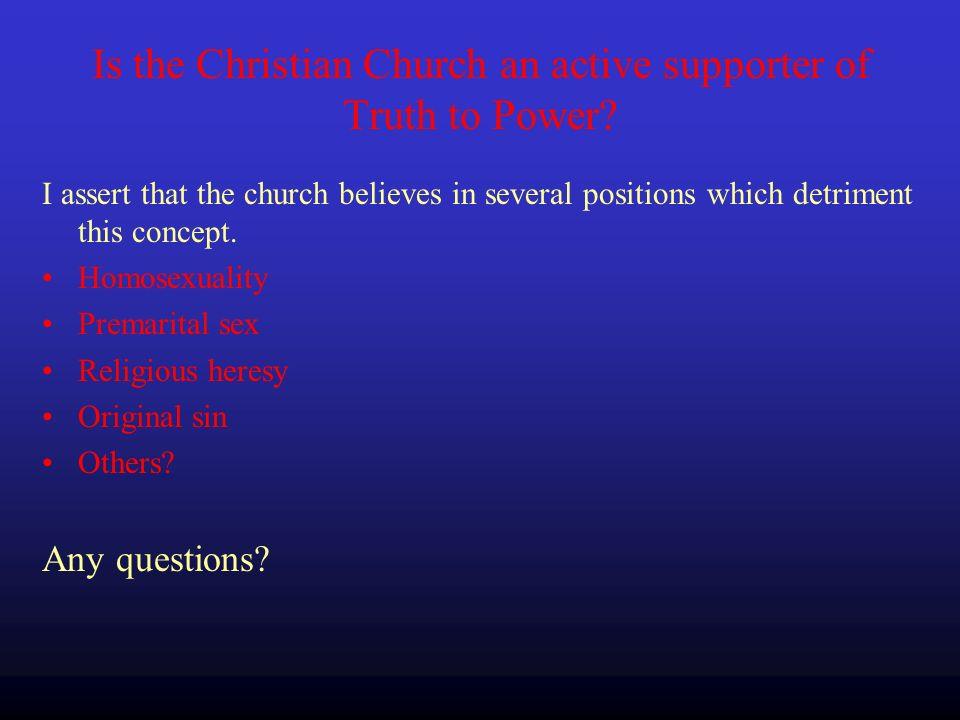 Is the Christian Church an active supporter of Truth to Power.