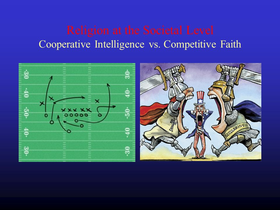 Religion at the Societal Level Cooperative Intelligence vs. Competitive Faith