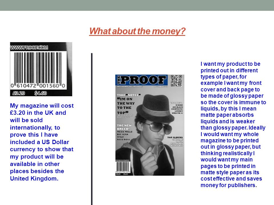 What about the money? My magazine will cost £3.20 in the UK and will be sold internationally, to prove this I have included a US Dollar currency to sh