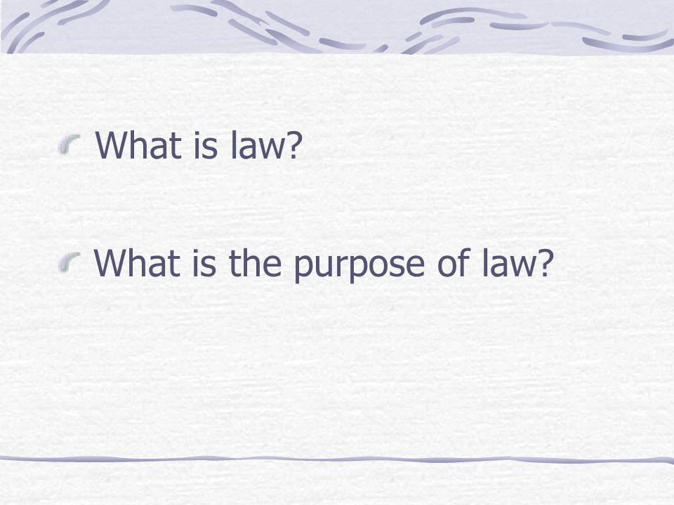 What is law? What is the purpose of law?