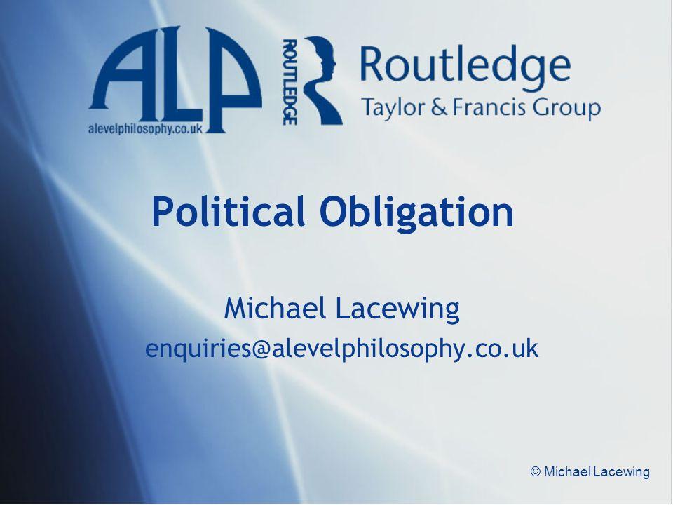 © Michael Lacewing Political Obligation Michael Lacewing enquiries@alevelphilosophy.co.uk