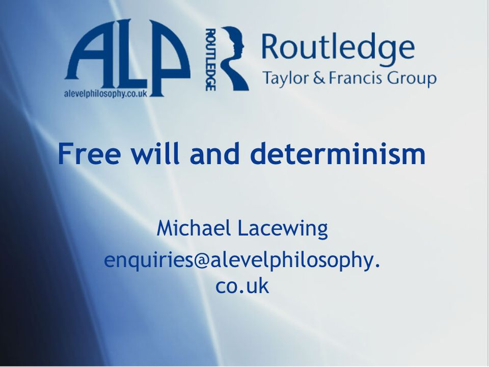 Free will and determinism Michael Lacewing enquiries@alevelphilosophy. co.uk