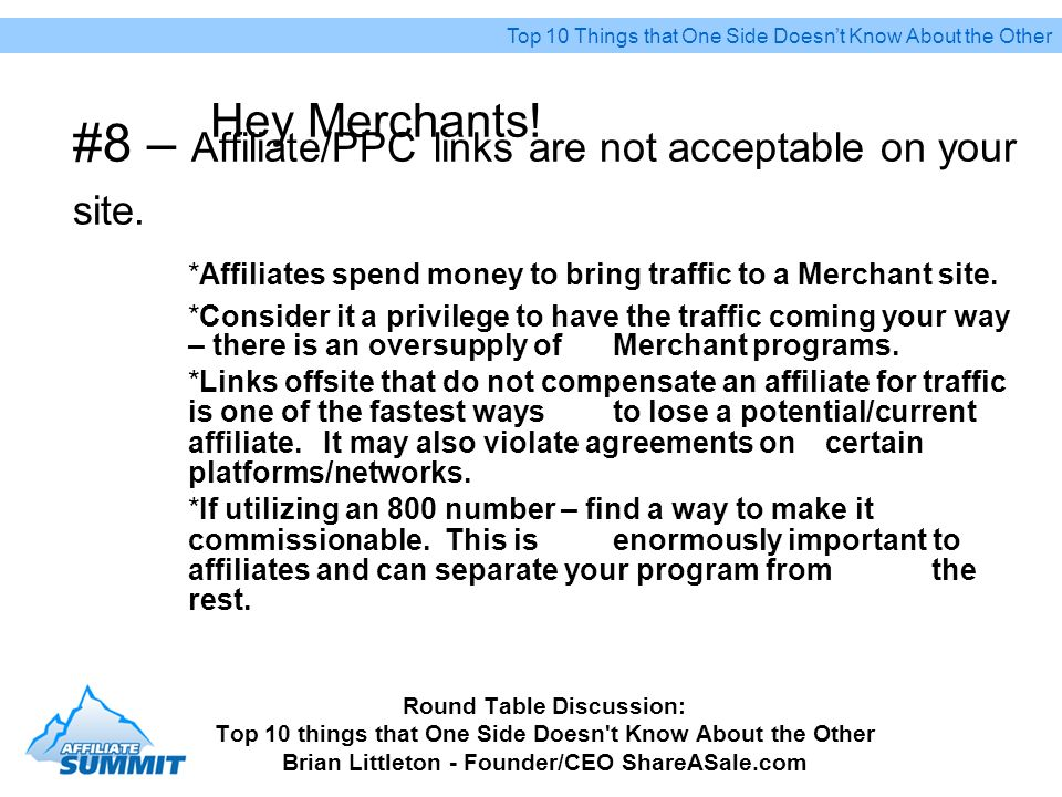 #8 – Affiliate/PPC links are not acceptable on your site. Round Table Discussion: Top 10 things that One Side Doesn't Know About the Other Brian Littl
